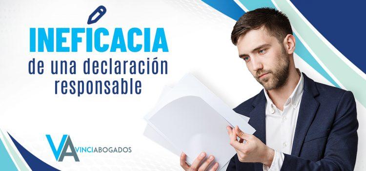 INEFICACIA DE UNA DECLARACIÓN RESPONSABLE