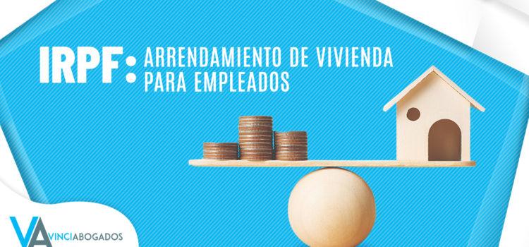 IRPF: ARRENDAMIENTO DE VIVIENDA PARA EMPLEADOS